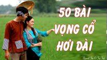 50 Bài Vọng Cổ Hơi Dài Để Đời, Trích Đoạn Cải Lương Đặc Sắc Làm Rung Động Trái Tim Nhiều Nghệ Sỹ