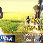 Ca cổ Mai con về/ nghệ sĩ Thanh Hằng – Bùi Trung Đẳng