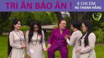 Tri ân báo ân/ 04 chị em Nghệ sĩ Thanh Hằng-Ngân Quỳnh – Thanh Ngọc – NSƯT Thanh Ngân