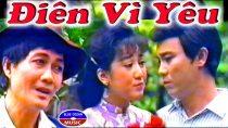 Cải lương Điên vì yêu – Thanh Sang, Diệp Lang, Thanh Thanh Tâm
