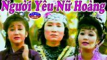 Cải lương Người yêu nữ hoàng – Minh Vương, Ngọc Huyền