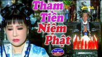 Cải lương Tham tiền niệm Phật – Thanh Kim Huệ, Thanh Điền, Hữu Tài
